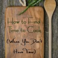 How to Find Time to Cook