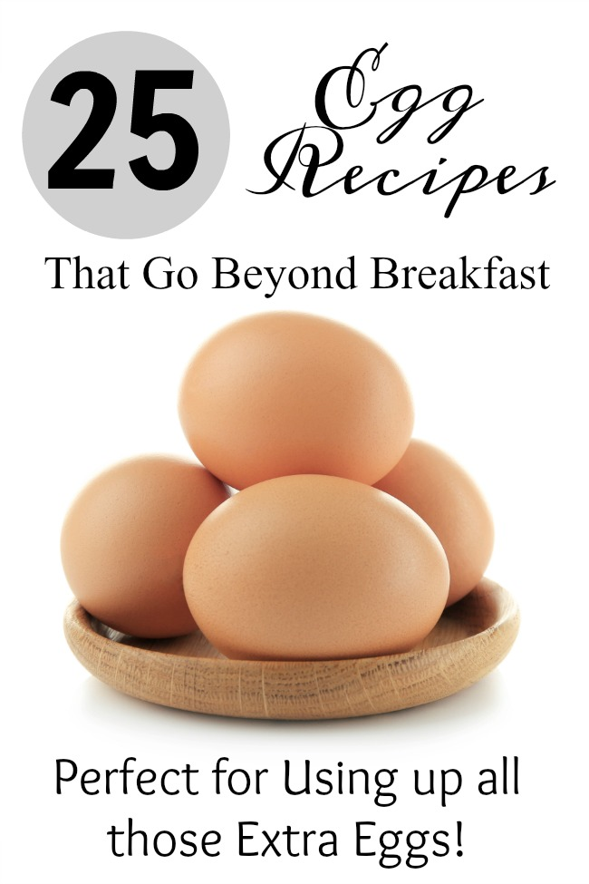 25 Egg Recipes that Go Beyond Breakfast- If you are looking for some exciting ways to use up all those extra eggs, here are 25 ways to enjoy eggs in recipes!